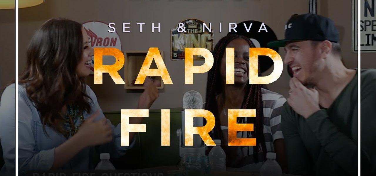 Rapid Fire with Seth & Nirva